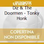 Diz & The Doormen - Tonky Honk cd musicale di DIZ AND THE DOORMEN