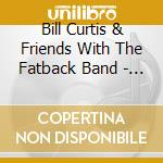 BILL CURTIS & FRIENDS                     cd musicale di Bill curtis & friend