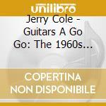 Jerry Cole - Guitars A Go Go: The 1960s Crown Recordi cd musicale di Jerry Cole
