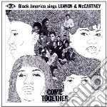Come Together: Black America Sings Lenno cd musicale di V.a. black america