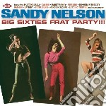 Sandy Nelson - Big Sixties Frat Party!!! cd musicale di Nelson Sandy