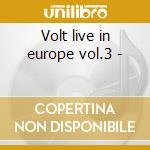 Volt live in europe vol.3 - cd musicale