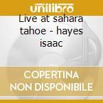 Live at sahara tahoe - hayes isaac cd musicale