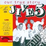Our true story cd musicale di The jive five