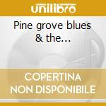 Pine grove blues & the... cd musicale di Abshire Nathan