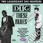 Dig these blues cd musicale di Artisti Vari
