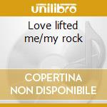 Love lifted me/my rock cd musicale di Silvertones Swan