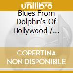 Various Artists - Blues From Dolphin'S Of.. cd musicale di Artisti Vari