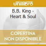 Heart & soul cd musicale di B.b.king