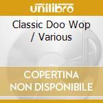 Classic doo wop cd musicale di Artisti Vari