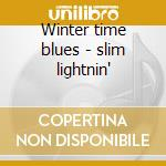 Winter time blues - slim lightnin' cd musicale di Slim Lightnin'