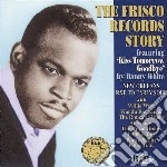 The frisco records story - cd musicale di Willie west/al adams & o.