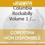 COLUMBIA ROCKABILLY VOL.1 cd musicale di ARTISTI VARI
