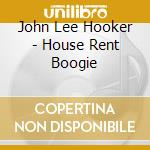 HOUSE RENT BOOGIE cd musicale di HOOKER LEE JOHN