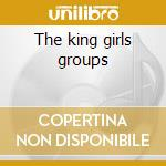 The king girls groups cd musicale di Shondells/bobbettes/