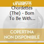BORN TO BE WITH YOU cd musicale di CHORDETTES