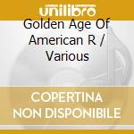Golden Age Of American R cd musicale di ARTISTI VARI