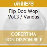 Flip Doo Wop Vol.3 cd musicale di ARTISTI VARI