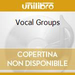 VOCAL GROUPS cd musicale di ARTISTI VARI