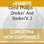 Gene Phillips - Drinkin' And Stinkin'V.3 cd musicale di Phillips Gene