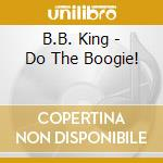 Do the boogie! cd musicale di B.b.king