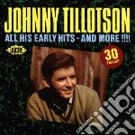 Johnny Tillotson - All His Early Hits And More!!!! cd musicale di Tillotson Johnny