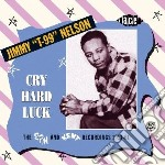 Cry hard luck cd musicale di Jimmy t-99 nelson