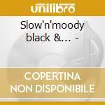 Slow'n'moody black &... - cd musicale di Artisti Vari