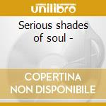 Serious shades of soul - cd musicale di Other brothers/intention & o.