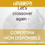 Let's crossover again - cd musicale di E.floyd/c.thomas/l.milton & o.