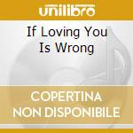 IF LOVING YOU IS WRONG cd musicale di ARTISTI VARI