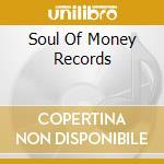 THE SOUL OF MONEY RECORDS cd musicale di ARTISTI VARI