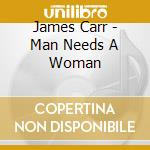 A MAN NEEDS A WOMAN cd musicale di CARR JAMES