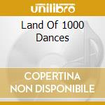 LAND OF 1000 DANCES cd musicale di ARTISTI VARI