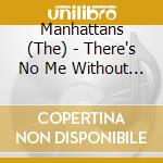 THERE'S NO.... cd musicale di MANHATTANS