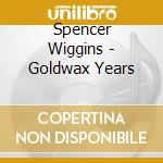 Spencer Wiggins - Goldwax Years cd musicale di SPENCER WIGGINS