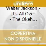 Walter Jackson - It's All Over - The Okeh Recordings Vol.1 cd musicale di WALTER JACKSON