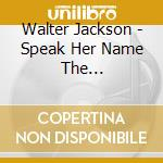 SPEAK HER NAME THE OKEHRECORDINGS VOL.3 cd musicale di JACKSON, WALTER