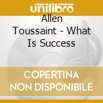 Allen Toussaint - What Is Success cd musicale di TOUSSAINT ALLEN