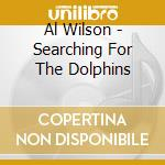 SEARCHING FOR THE DOLPHINS cd musicale di WILSON AL