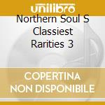 NORTHERN SOUL'S CLASSIEST RARITIES 3 cd musicale di ARTISTI VARI