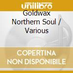 GOLDWAX - NORTHERN SOUL cd musicale di ARTISTI VARI