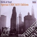 Birth Of Soul: Special Chicago Edition cd musicale di AA.VV.