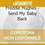 SEND MY BABY BACK                         cd musicale di HUGHES FREDDIE