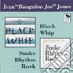 Ivan Boogalo Jones  - Snakr Rhythm Rock / Black Whip cd musicale di Boogaloo jo jones
