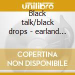 Black talk/black drops - earland charles cd musicale di Charles Earland