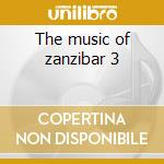 The music of zanzibar 3 cd musicale di Clubs Music