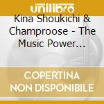 Kina Shoukichi & Champroose - The Music Power From... cd musicale di Kina shoukichi & cha