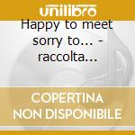 Happy to meet sorry to... - raccolta celtica cd musicale di Various artists (irish)