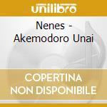 Nenes - Akemodoro Unai cd musicale di Nenes
